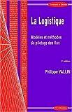 La logistique. Modèle et méthodes du pilotage des flux, 2ème édition