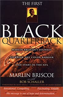The First Black Quarterback: Marlin Briscoe's Journey to Break the Color Barrier and Start in the NFL