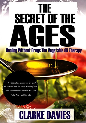 The Secret Of The Ages: Healing Without Drugs: The Vegetable Oil Therapy (English Edition)