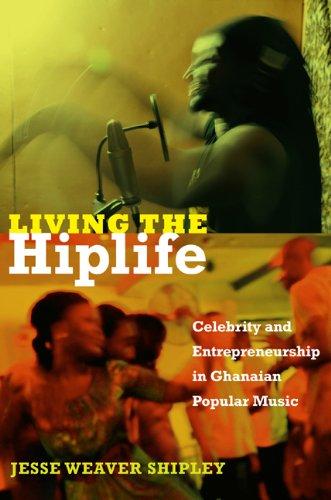 Living the Hiplife: Celebrity and Entrepreneurship in Ghanaian Popular Music (English Edition)