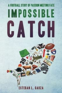 Impossible Catch: A Football Story Of Passion Meeting Fate