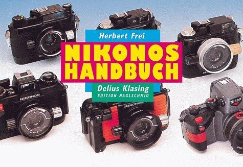 Nikonos Handbuch. Ein Leitfaden für den praxisgerechten Einsatz des weltweit bekanntesten UW-Fotosystems - Edition Naglschmid