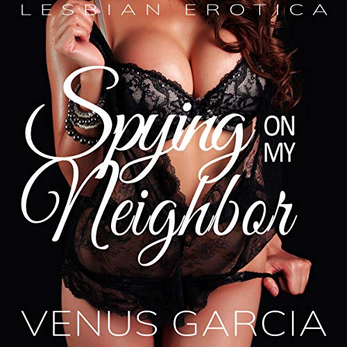 Spying on my Neighbor: Lesbian Erotica audiobook cover art