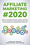 AFFILIATE MARKETING #2020: LEARN THE ULTIMATE MASTERY SECRETS TO BUILD A PASSIVE INCOME WITH SOCIAL MEDIA MARKETING, SEO & ADS. STEP BY STEP BEGINNERS GUIDE EVEN FOR ECOMMERCE OR DROPSHIPPING BUSINESS