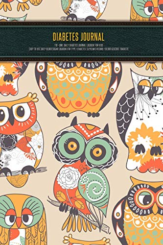 Diabetes Journal - T1D - Owl Daily Diabetes Journal Logbook For Kids - Easy to Use Daily Blood Sugar Logbook for Type 1 Diabetes (Glycemic Record / Blood Glucose Tracker)