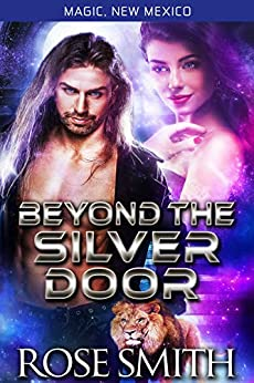 Beyond the Silver Door: Magic New Mexico Alphas of Red Fire Pride Book 2 by [Rose Smith]