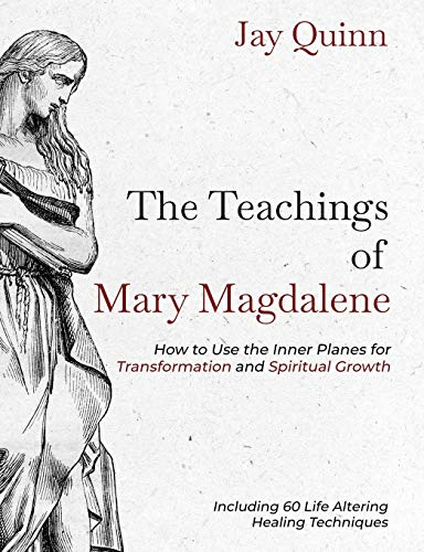 The Teachings of Mary Magdalene: How to Use the Inner Planes for Transformation and Spiritual Growth (1)