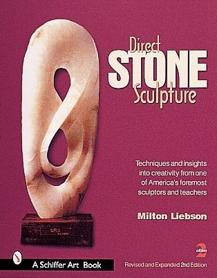 Direct Stone Sculpture: A Guide to Technique and Creativity (Schiffer Art Book)