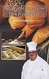 240 recetas muy buenas para preparar pan: con o sin máquinas y por rollos de masa fermentada, para todos los presupuestos
