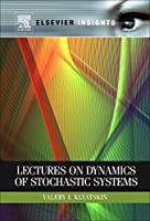 Lectures on Dynamics of Stochastic Systems (Elsevier Insights)