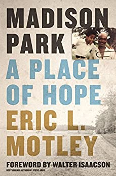 Madison Park: A Place of Hope by [Eric L. Motley, Walter Isaacson]