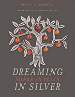 Dreaming in Silver / Soñar En Plata: Silver Artists of Modern Mexico