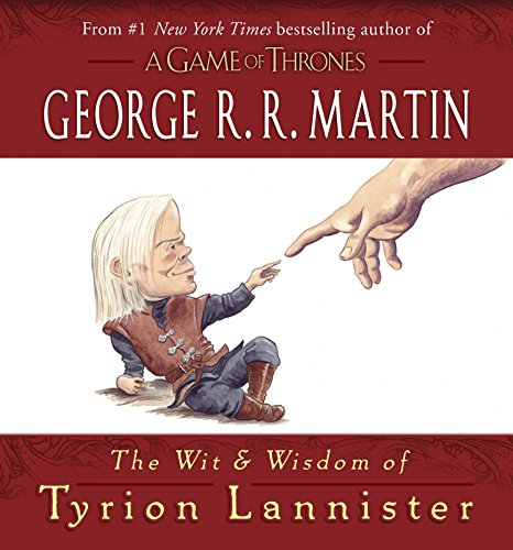 The Wit & Wisdom of Tyrion Lannister (A Song of Ice and Fire)