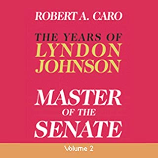 Master of the Senate     The Years of Lyndon Johnson, Volume III (Part 2 of a 3-Part Recording)              By:                                                                                                                                 Robert A. Caro                               Narrated by:                                                                                                                                 Grover Gardner                      Length: 18 hrs and 10 mins     11 ratings     Overall 4.6