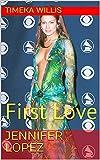 Jennifer Lopez: First Love (English Edition)