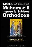 1453, chute de Constantinople : Mahomet II impose le Schisme Orthodoxe