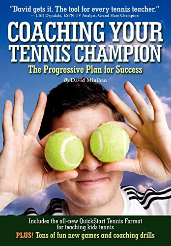 Coaching Your Tennis Champion: The Progressive Plan For Success -  Minihan, David, Illustrated, Paperback
