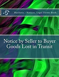 Notice by Seller to Buyer - Goods Lost in Transit: Business - Notices, Legal Forms Book