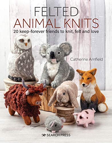 Compare Textbook Prices for Felted Animal Knits: 20 keep-forever friends to knit, felt and love  ISBN 9781782217510 by Arnfield, Catherine