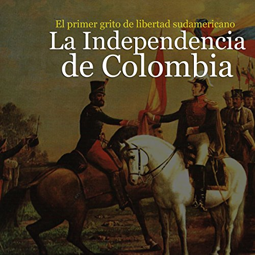 La Independencia de Colombia: El primer grito de libertad [Independence of Colombia: The First Cry of Freedom] copertina