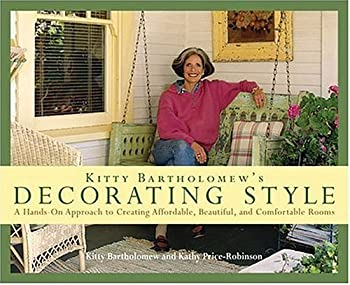 Kitty Bartholomew s Decorating Style  A Hands-On Approach to Creating Affordable Beautiful and Comfortable Rooms
