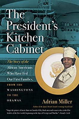 The President's Kitchen Cabinet: The Story of the African Americans Who Have Fed Our First Families, from the Washingtons to the Obamas from University of North Carolina Press