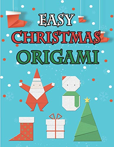 Easy Christmas Origami: making christmas bright with Papercrafts 18 Projects and of Super Cool Craft Paper with Step-by-Step Instructions, Art Of Paper Folding. Fun for Adults and Kids (Fun Christmas)