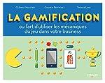 La Gamification - Ou l'art d'utiliser les mécaniques du jeu dans votre business de Clément Muletier