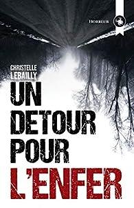 Un détour pour l'enfer par Christelle Lebailly