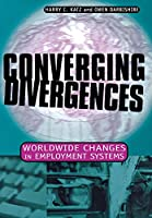 Converging Divergences: Worldwide Changes in Employment Systems (CORNELL STUDIES IN INDUSTRIAL AND LABOR RELATIONS)