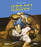 Héros ! Figures des lettres et des arts