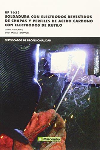 *UF1623: Soldadura con electrodos revestidos de chapas y perfiles de acero carbónico con electrodos de rútilo (CERTIFICADOS DE PROFESIONALIDAD)