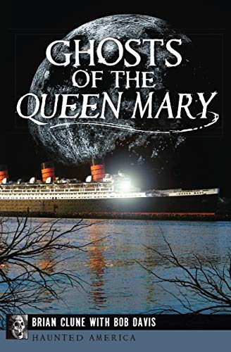 Ghosts of the Queen Mary (Haunted America) by [Brian Clune, Bob Davis, Christopher Fleming]