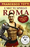 E mo' te spiego Roma. La mia guida all'antica Roma...