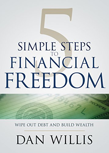 5 Simple Steps to Financial Freedom: Wipe Out Debt and Build Wealth