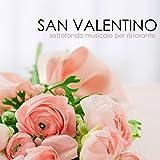 San Valentino - Sottofondo Musicale per Ristorante, Cena Romantica a Lume di Candela
