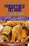 Libro De Cocina De La Freidora De Aire Para Principiantes: Recetas Familiares Fáciles Y Asequibles Para Dominar Su Freidora De Aire Sin Esfuerzo (Air Fryer Cookbook for Beginners) (Spanish Edition)