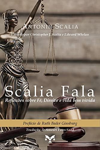 Scalia Fala: Reflexões Sobre Fé, Direito e Vida bem Vivida