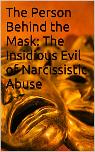 The Person Behind the Mask: The Insidious Evil of Narcissistic Abuse (English Edition)