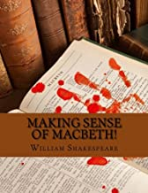 Making Sense of Macbeth!: A Students Guide to Shakespeare's Play (Includes Study Guide, Biography, and Modern Retelling)