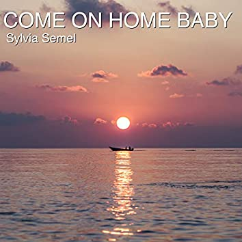 Come on Home Baby