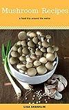 Mushroom Recipes : Best 50 Delicious of Mushroom Cookbook (Mushroom Recipes, Mushroom Recipes Book, Mushroom Cookbook, Mushroom Book) (Lisa Shanklin Cookbooks No.2)