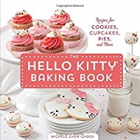 The Hello Kitty Baking Book: Recipes for Cookies, Cupcakes, and More by Michele Chen Chock(2014-09-16)