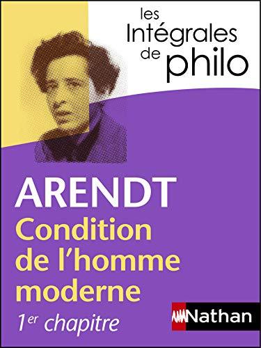 Intégrales de Philo - ARENDT, Condition de l'homme moderne (INTEGRALES t. 39)