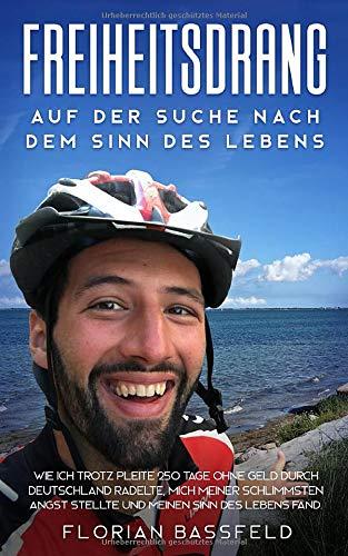 Freiheitsdrang: Auf der Suche nach dem Sinn des Lebens: Wie ich trotz Pleite 250 Tage ohne Geld durch Deutschland radelte, mich meiner schlimmsten Angst stellte und meinen Sinn des Lebens fand.