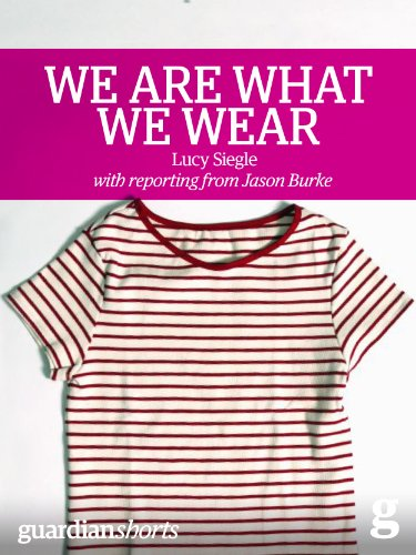 We Are What We Wear: Unravelling fast fashion and the collapse of Rana Plaza (Guardian Shorts Book 13) (English Edition)