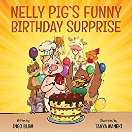 Nelly Pig´s Funny Birthday Surprise: Children's Picture Book for Kids ages 2-6 (Nelly Pig´s Life 1) by [Ingo Blum, Tanya Maneki]