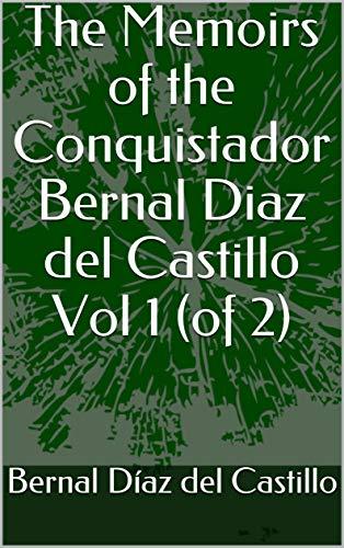 The Memoirs of the Conquistador Bernal Diaz del Castillo Vol 1 (of 2) (English Edition)