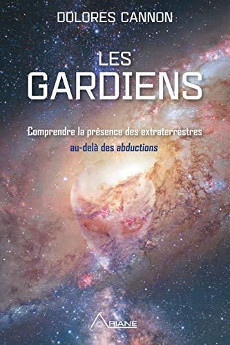 Les Gardiens: Comprendre la présence des extraterrestres – au-delà des abductions