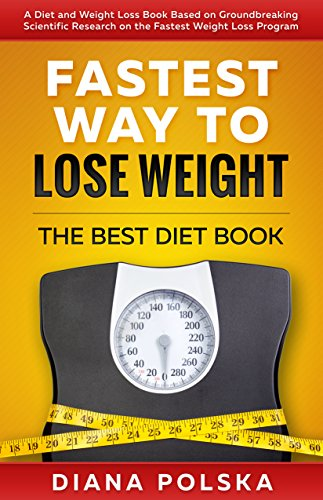 Fastest Way to Lose Weight: The Best Diet Book - A Diet and Weight Loss...